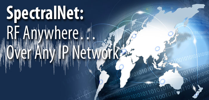 SpectralNet: RF Anywhere... Over Any IP Network